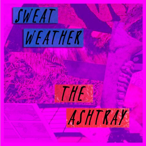 The Ashtray Sweat Weather